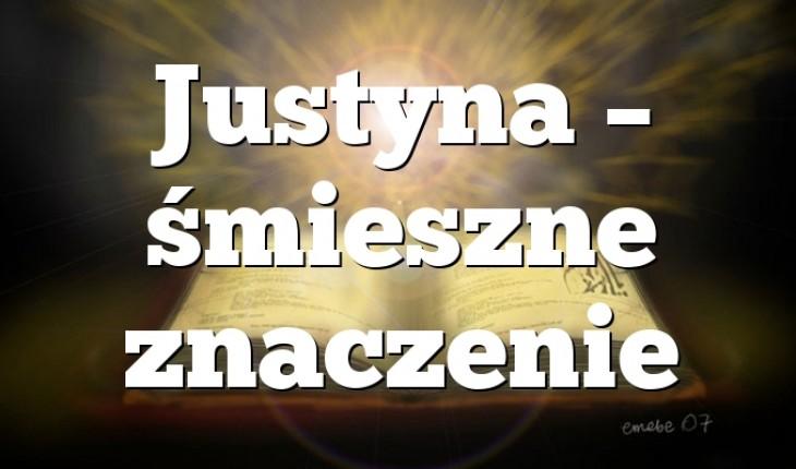 Justyna śmieszne Znaczenie Zdrobnienia I Znaczenie